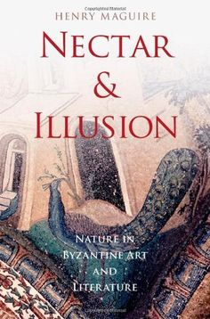 Nectar and Illusion: Nature in Byzantine Art and Literature (Onassis Series in Hellenic Culture) by Henry Maguire, http://www.amazon.com/dp/0199766606/ref=cm_sw_r_pi_dp_-hbfqb0E49DHT