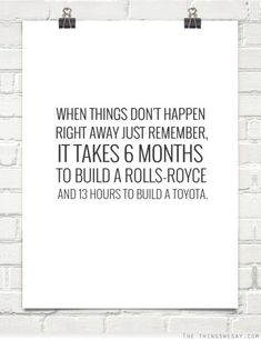 Best Inspirational  Quotes About Life    QUOTATION – Image :    Quotes Of the day  – Life Quote  When things don't happen right away just remember it takes 6 months to build a Rolls-Royce and 13 hours to build a Toyota  Sharing is Caring – Keep QuotesDaily up, share this... - #Life https://quotesdaily.net/life/quotes-about-life-when-things-dont-happen-right-away-just-remember-it-takes-6-months-to-build/