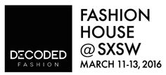 Decoded Fashion House & #FashMash SXSW Kick Off Mixer     Friday, March 11, 2016   5-7pm   Hangar Lounge: 318 Colorado St., Austin, TX 78701   Free with RSVP: https://www.eventbrite.co.uk/e/decoded-fashion-house-fashmash-sxsw-kick-off-mixer-decoded-fashion-house-sxsw-2016-tickets-20857631738
