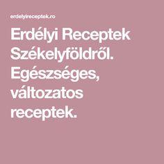 Erdélyi Receptek Székelyföldről. Egészséges, változatos receptek.