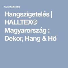 Hangszigetelés   HALLTEX® Magyarország : Dekor, Hang & Hő