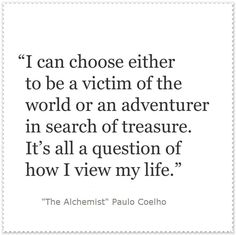 """It's all a question of how i view my life"" -Paulo Coelho"