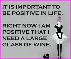 It is important to be positive in life. Right now I am positive that I need a large glass of wine. Premium wines delivered to your door. Get wine. Get social. Wine Jokes, Wine Funnies, Funny Wine, Wine Meme, Great Quotes, Funny Quotes, Fantastic Quotes, Witty Quotes, Heartfelt Quotes
