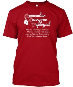 Remember Everyone Deployed May No Veteran Go Unloved. May No Veteran Walk Alone. May No Veteran Be Forgotten. Until... Deep Red T-Shirt Front