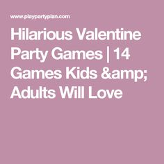 14 hilarious minute to win it valentine party games that are great for adults for kids for teens and even for playing in the classroom - Valentine Minute To Win It Games
