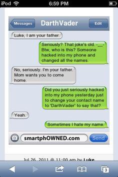 Luke I am your father. Lol