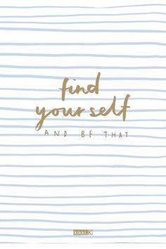 Inspiring Quote: Find Yourself & Be That - because of course, that's the very best you can be