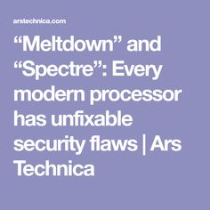 """""""Meltdown"""" and """"Spectre"""": Every modern processor has unfixable security flaws   Ars Technica"""