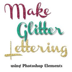 Awesome tutorial! Make Glitter Letters in PS Elements