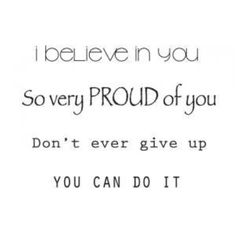 I believe in you... you know who you are. :)