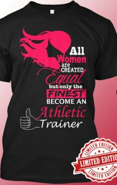 All women are created equal...the finest become athletic trainers.