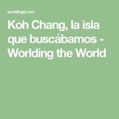 Koh Chang, la isla que buscábamos - Worlding the World