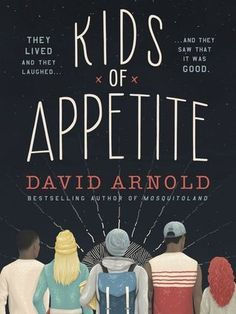 Young Adult Fiction: Kids of Appetite by David Arnold Ya Books, Good Books, Books To Read, Reading Books, Reading Lists, Book Lists, David Arnold, Fallen Book, Young Adult Fiction