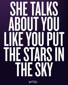 """She talks about you like you put the stars in the sky."""