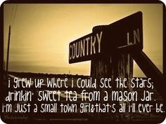 Small town girl, with small town values <3