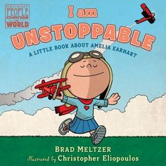 "Read ""I am Unstoppable A Little Book About Amelia Earhart"" by Brad Meltzer available from Rakuten Kobo. The littlest readers can learn about Amelia Earhart in this board book version of the New York Times bestselling Ordinar. Kindergarten Reading Level, Brad Meltzer, Amelia Earhart, Book Categories, New Children's Books, People Change, Book Format, Reading Levels, Chapter Books"