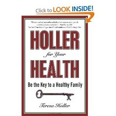 Holler for Your Health: Be the Key to a Healthy Family by Teresa Holler