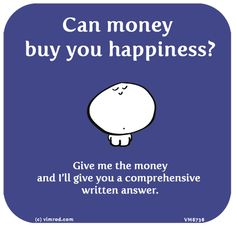 http://lastlemon.com/vimrod/vm8736/ Can money buy you happiness? Give me the money and I'll give you a comprehensive written answer.