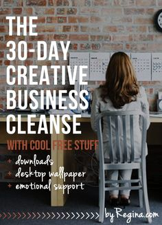 The 30-day Creative Business Cleanse - by Regina [for bloggers + freelancers + creative businesses]