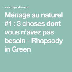 Ménage au naturel #1 : 3 choses dont vous n'avez pas besoin - Rhapsody in Green
