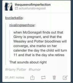 This goes right along with Ginny and Harry naming their kids James, Sirius, and Remus and they come to Hogwarts and she's just NO NOT AGAIN Harry Potter Welt, Harry Potter Jokes, Harry Potter Fandom, Headcanon Harry Potter, Harry Potter Theories, Drarry, Tom Felton, Harry Potter Tumblr Posts, Movies Quotes