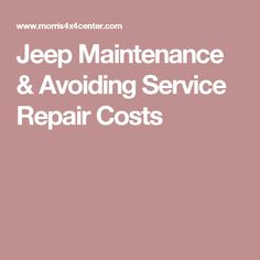 Jeep Maintenance & Avoiding Service Repair Costs