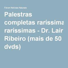 Palestras completas raríssimas - Dr. Lair Ribeiro (mais de 50 dvds)