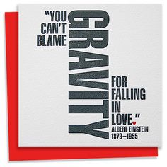 """You can't blame gravity for falling in love."""