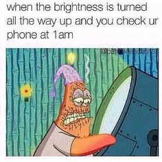 This is funny even thought I don't check me phone at 1 am......l consider Patrick Star a celebrity
