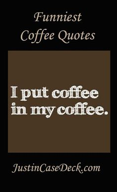 Cute and Funny Coffee Quotes that we all enjoy. Available at JustinCaseDeck.com
