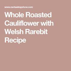 Whole Roasted Cauliflower with Welsh Rarebit Recipe