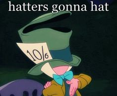 How Do I Put This Disney: List of gifs for moments you just need a gif for. Also, hatters gonna hat. Perfect.