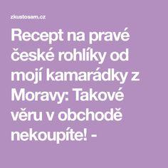 Recept na pravé české rohlíky od mojí kamarádky z Moravy: Takové věru v obchodě nekoupíte! -