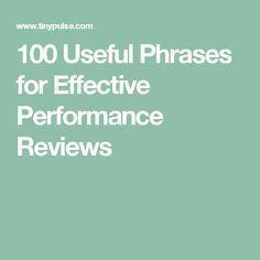 100 Useful Phrases For Effective Performance Reviews Performance Reviews Performance Appraisal Self Evaluation Employee