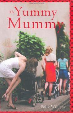 The Yummy Mummy by Polly Williams. $22.95
