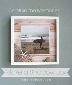 Make a Shadow Box to capture the memories. Click pic for instructions and tips.
