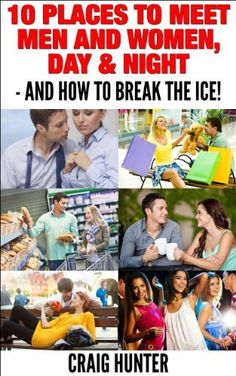 10 Places to Meet Men and Women, Day & Night - AND How to Break the Ice! by Craig Hunter, http://www.amazon.com/dp/B00HNG42DA/ref=cm_sw_r_pi_dp_z3BDub0HAP9J4   This book is proudly promoted by EliteBookService.com