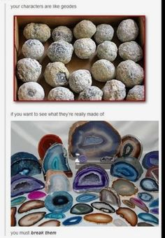 Your characters are like geodes. If you want to see what they're really made of, you have to break them...