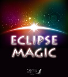 Eclipse Magic Nature of Eclipse Magic and Spells during the Eclipse Your journey now begins at this very moment on this Eclipse.