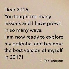 Before you turn the page and move boldly onto the next chapter of your life, take a moment to reflect on all that you learnt, experienced and accomplished in 2016! • Be thankful for all the lessons you learnt in 2016 because it's those very lessons that have allowed you to grow and have prepared you for the next stage of your life. • The new year is your opportunity to commit yourself and your entire being to becoming the best version of yourself! • It's time to turn the page and enter the…