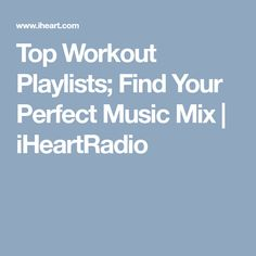 Top Workout Playlists; Find Your Perfect Music Mix | iHeartRadio