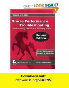 Oracle Performance Troubleshooting With Dictionary Internals SQL and Tuning Scripts (Oracle In-Focus series) (9780982306178) Donald K. Burleson, Robin Schumacher , ISBN-10: 0982306172  , ISBN-13: 978-0982306178 ,  , tutorials , pdf , ebook , torrent , downloads , rapidshare , filesonic , hotfile , megaupload , fileserve