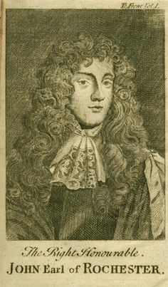 """John Wilmot 2nd Earl of Rochester: The libertines libertine, poet,rake,drunkard and wit. Briefly annoyed Charles II by staging a musical about dildos. """"Incorrigible"""""""