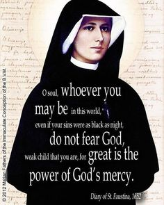 Saint Faustina, a Catholic Nun who devoted her life to the promotion of the Divine Mercy of God through His Son, Jesus Christ. Catholic Quotes, Catholic Prayers, Catholic Saints, Religious Quotes, Roman Catholic, Catholic Beliefs, Miséricorde Divine, St Faustina Kowalska, Devine Mercy