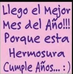Llego el mejor mes del año Happy Birthday Images, Happy Birthday Wishes, Birthday Greetings, Real Life Quotes, Truth Quotes, Words Quotes, New Funny Memes, Happy B Day, Instagram Quotes