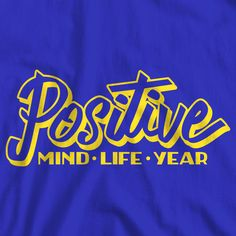 Postitive Mind - Life - Year handlettered inspirational quote