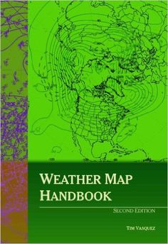 Weather map handbook : a guide to Internet, modern forecasting, and weather technology / Tim Vasquez (2010)