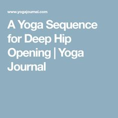 A Yoga Sequence for Deep Hip Opening | Yoga Journal