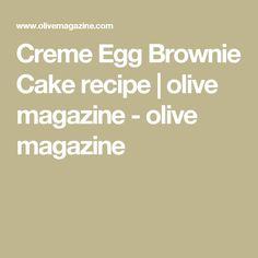 Creme Egg Brownie Cake recipe | olive magazine - olive magazine