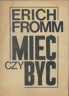 Mieć czy być. Duchowe podstawy nowego społeczeństwa, Erich Fromm, Klub Otrycki, 1989, http://www.antykwariat.nepo.pl/miec-czy-byc-duchowe-podstawy-nowego-spoleczenstwa-erich-fromm-p-14164.html